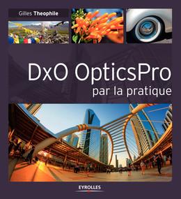 DxO OpticsPro par la pratique - Gilles Theophile - Eyrolles