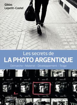 Les secrets de la photo argentique - Gildas Lepetit-Castel - Eyrolles