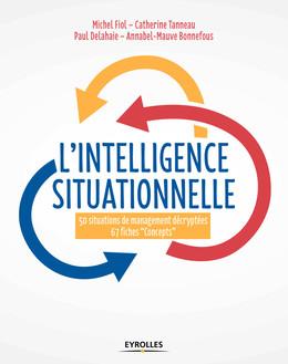 L'intelligence situationnelle - Michel Fiol, Paul Delahaie, Annabel-Mauve Bonnefous, Catherine Tanneau - Eyrolles