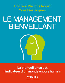 Le management bienveillant - Yves Desjacques, Philippe Rodet - Eyrolles