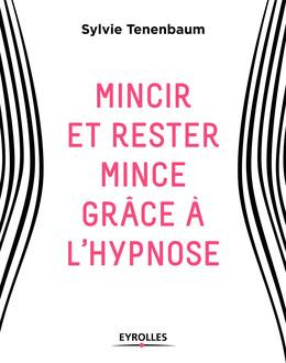 Mincir et rester mince grâce à l'hypnose - Sylvie Tenenbaum - Eyrolles