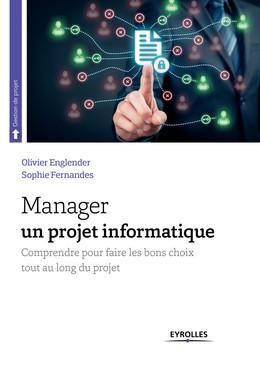 Manager un projet informatique - Sophie Fernandes, Olivier Englender - Eyrolles