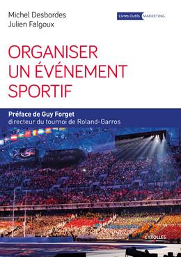 Organiser un événement sportif - Guy Forget, Julien Falgoux, Michel Desbordes - Eyrolles