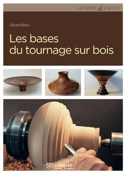 Les bases du tournage sur bois - Gérard Bidou - Eyrolles