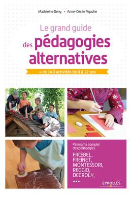 Le grand guide des pédagogies alternatives - Madeleine Deny, Anne-Cécile Pigache - Eyrolles