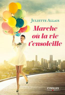 Marche où la vie t'ensoleille - Juliette Allais - Eyrolles