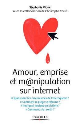 Amour, emprise et m@nipulation sur internet - Stéphanie Vigne - Eyrolles