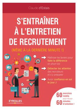 S'entraîner à l'entretien de recrutement (même à la dernière minute !) - Claude d'Estais - Eyrolles