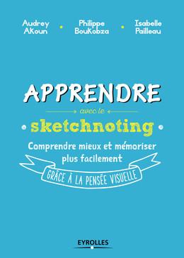 Apprendre avec le sketchnoting - Audrey Akoun, Philippe Boukobza, Isabelle Pailleau - Eyrolles