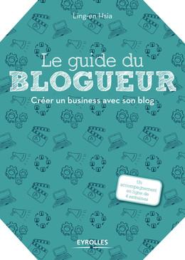 Le guide du blogueur - Ling-en Hsia - Eyrolles
