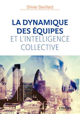La dynamique des équipes et l'intelligence collective - Olivier Devillard - Eyrolles