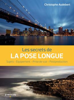 Les secrets de la pose longue - Christophe Audebert - Eyrolles