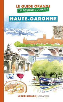 Le Guide orange du tourisme durable de la Haute-Garonne -  Collectif - Loubatières