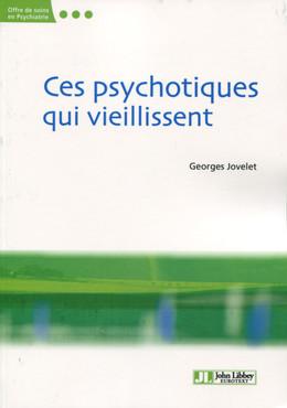 Ces psychotiques qui vieillissent - Georges Jovelet - John Libbey