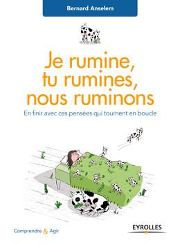 Je rumine, tu rumines... nous ruminons - Bernard Anselem - Eyrolles