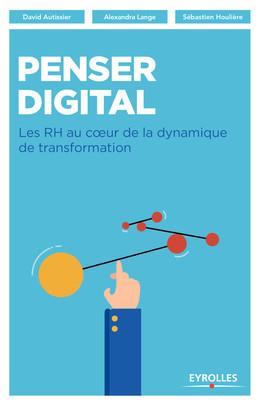Penser digital - Sébastien Houlière, Alexandra Lange, David Autissier - Eyrolles