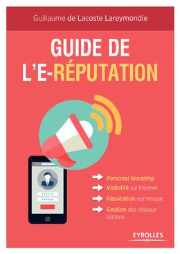 Guide de l'e-réputation - Guillaume de Lacoste Lareymondie - Eyrolles