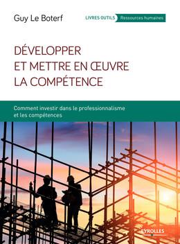 Développer et mettre en oeuvre la compétence - Guy Le Boterf - Eyrolles