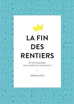 La fin des rentiers - Thierry Jadot - Débats publics