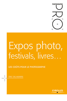 Expos photo, festivals, livres... - Les coûts pour le photographe - Eric Delamarre - Eyrolles