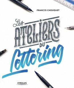 Les ateliers du lettering - Francis Chouquet - Eyrolles
