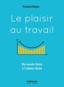 Le plaisir au travail - Francis Boyer - Eyrolles