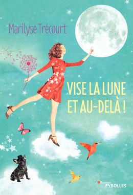 Vise la lune et au-delà ! - Marilyse Trécourt - Eyrolles