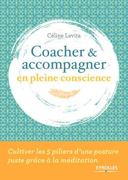 Coacher et accompagner en pleine conscience - Céline Lévita - Eyrolles