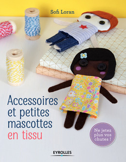 Accessoires et petites mascottes en tissu - Sofi Loran - Eyrolles