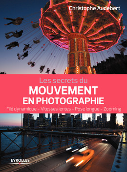 Les secrets du mouvement en photographie - Christophe Audebert - Eyrolles