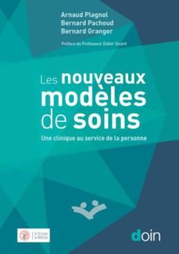 Les nouveaux modèles de soins - Arnaud Plagnol, Bernard Pachoud, Bernard Granger - John Libbey