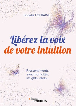 Libérez la voix de votre intuition - Isabelle Fontaine - Eyrolles