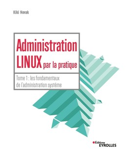 Administration linux par la pratique - Tome 1 - Kiki Novak - Eyrolles