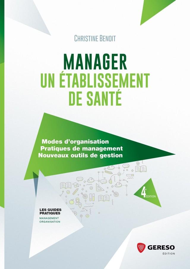 Manager un établissement de santé - Christine Benoit - Gereso