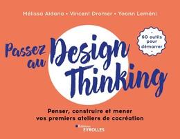 Passez au design thinking - Yoann Lemeni, Vincent Dromer, Melissa Aldana - Eyrolles