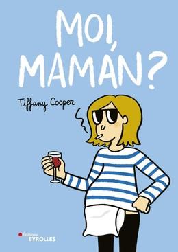 Moi, maman ? - Tiffany Cooper - Eyrolles
