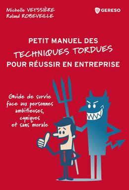 (Petit manuel des) techniques tordues pour réussir en entreprise - Michelle Veyssière, Roland Robeveille - Gereso