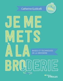 Je me mets à la broderie - Catherine Guidicelli - Eyrolles