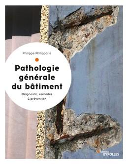 Pathologie générale du bâtiment - Philippe Philipparie - Eyrolles