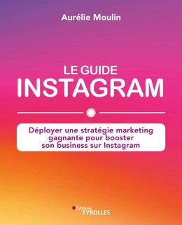 Le guide Instagram - Aurélie Moulin - Eyrolles