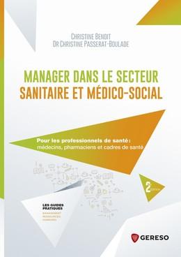 Manager dans le secteur sanitaire et médico-social - Christine PASSERAT-BOULADE, Christine Benoit - Gereso