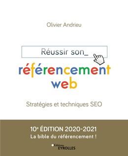 Réussir son référencement web - Edition 2020-2021 - Olivier Andrieu - Eyrolles
