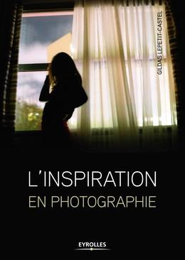 L'inspiration en photographie - Gildas Lepetit-Castel - Eyrolles