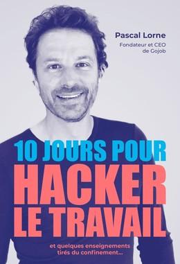 10 jours pour hacker le travail - Pascal Lorne - Débats publics
