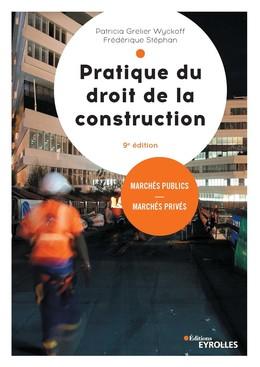 Pratique du droit de la construction - Frédérique Stéphan, Patricia Grelier Wickoff - Eyrolles