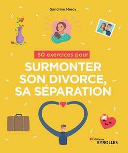 50 exercices pour surmonter son divorce, sa séparation - Sandrine Mercy - Eyrolles