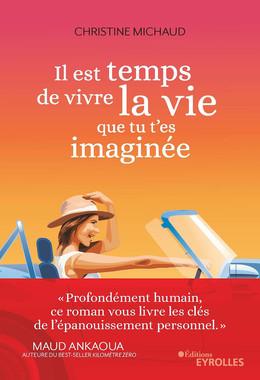 Il est temps de vivre la vie que tu t'es imaginée - Christine Michaud - Eyrolles