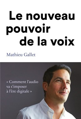 Le nouveau pouvoir de la voix - Mathieu Gallet - Débats publics