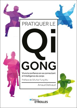 Pratiquer le qi gong - Arnaud Detivaud - Eyrolles