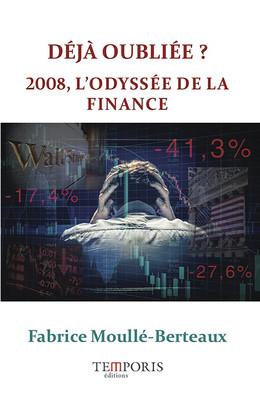 Déjà oubliée ? 2008 l'odyssée de la finance - Fabrice Moullé-Berteaux - Editions Temporis